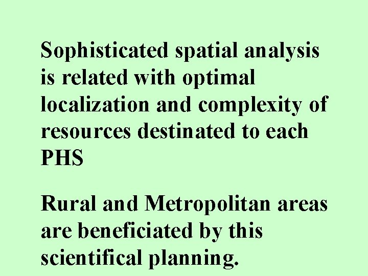 Sophisticated spatial analysis is related with optimal localization and complexity of resources destinated to