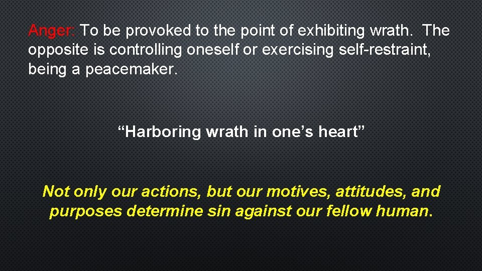 Anger: To be provoked to the point of exhibiting wrath. The opposite is controlling