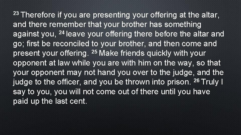 23 Therefore if you are presenting your offering at the altar, and there remember
