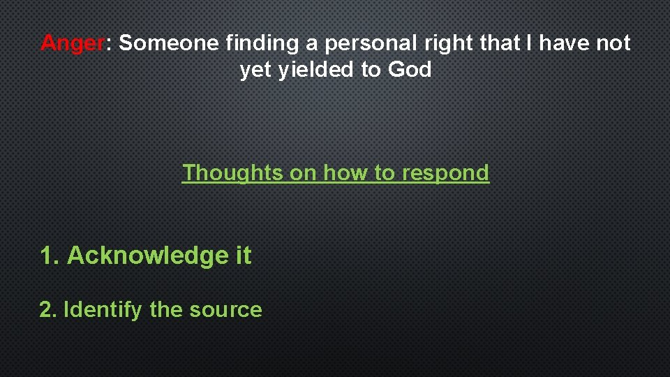 Anger: Someone finding a personal right that I have not yet yielded to God