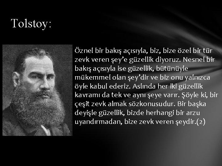 Tolstoy: Öznel bir bakış açısıyla, bize özel bir tür zevk veren şey'e güzellik diyoruz.