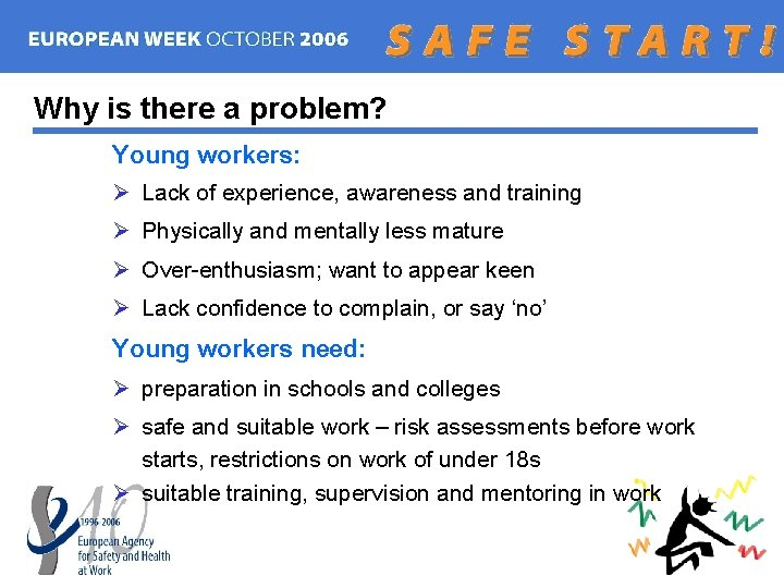Why is there a problem? Young workers: Ø Lack of experience, awareness and training