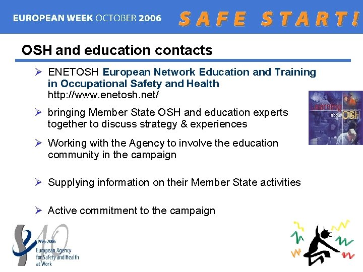 OSH and education contacts Ø ENETOSH European Network Education and Training in Occupational Safety
