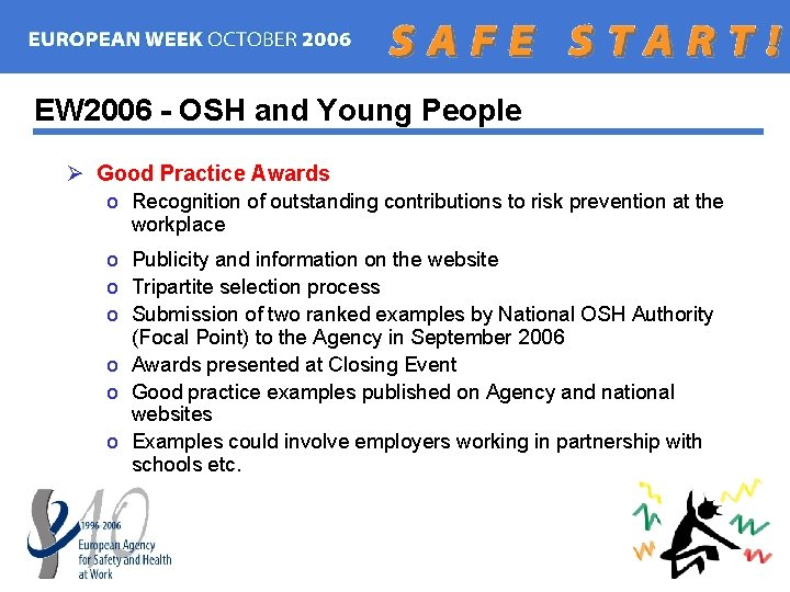 EW 2006 - OSH and Young People Ø Good Practice Awards o Recognition of
