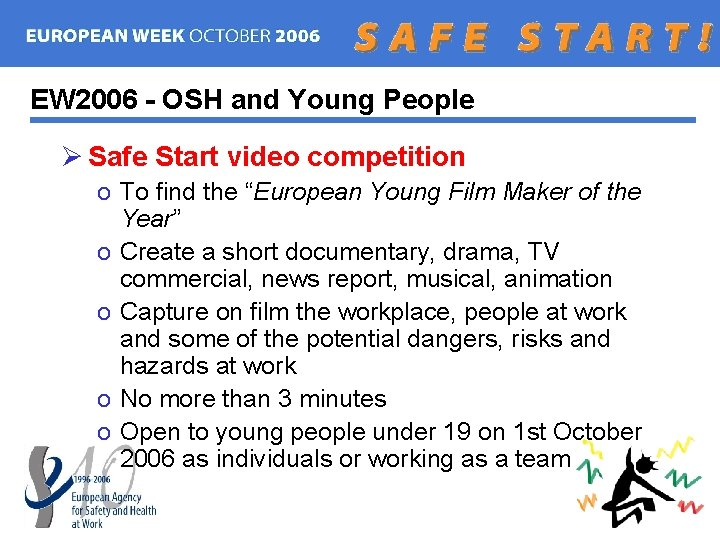 EW 2006 - OSH and Young People Ø Safe Start video competition o To