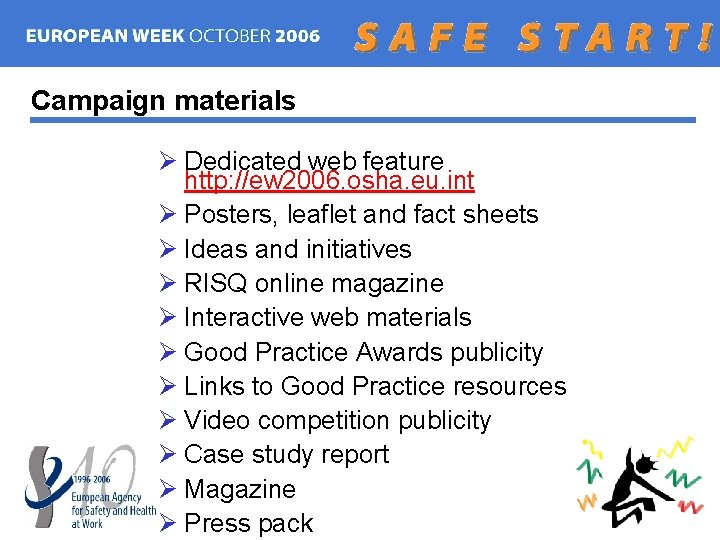 Campaign materials Ø Dedicated web feature http: //ew 2006. osha. eu. int Ø Posters,