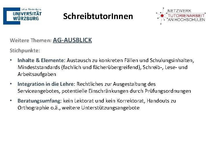 Schreibtutor. Innen Weitere Themen: AG-AUSBLICK Stichpunkte: • Inhalte & Elemente: Austausch zu konkreten Fällen