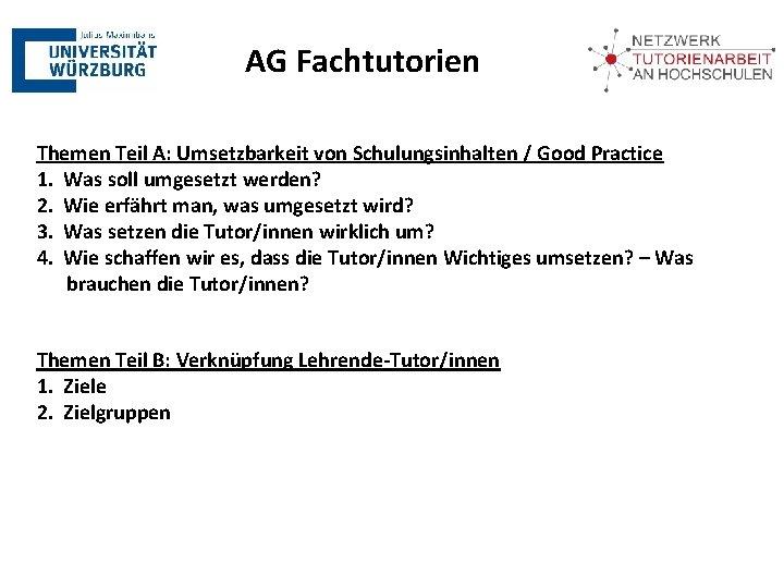 AG Fachtutorien Themen Teil A: Umsetzbarkeit von Schulungsinhalten / Good Practice 1. Was soll