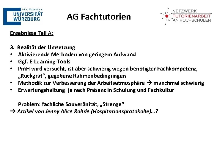 AG Fachtutorien Ergebnisse Teil A: 3. • • • Realität der Umsetzung Aktivierende Methoden