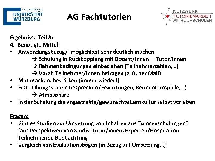 AG Fachtutorien Ergebnisse Teil A: 4. Benötigte Mittel: • Anwendungsbezug/ -möglichkeit sehr deutlich machen