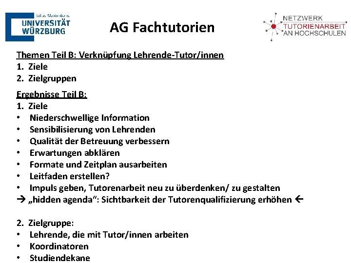 AG Fachtutorien Themen Teil B: Verknüpfung Lehrende-Tutor/innen 1. Ziele 2. Zielgruppen Ergebnisse Teil B: