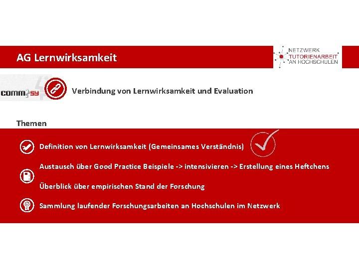 AG Lernwirksamkeit Verbindung von Lernwirksamkeit und Evaluation Themen Definition von Lernwirksamkeit (Gemeinsames Verständnis) Austausch