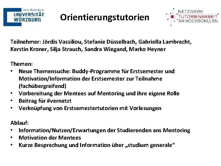 Orientierungstutorien Teilnehmer: Jördis Vassiliou, Stefanie Düsselbach, Gabriella Lambrecht, Kerstin Kroner, Silja Strauch, Sandra Wiegand,