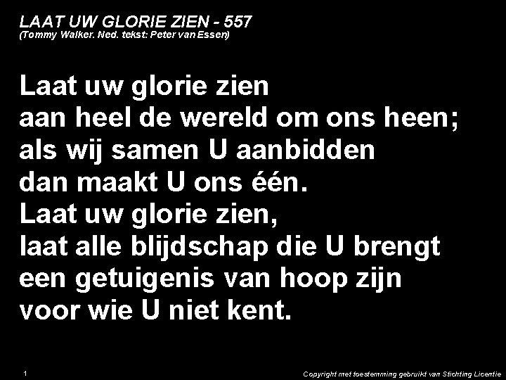 LAAT UW GLORIE ZIEN - 557 (Tommy Walker. Ned. tekst: Peter van Essen) Laat