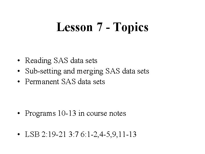 Lesson 7 - Topics • Reading SAS data sets • Sub-setting and merging SAS