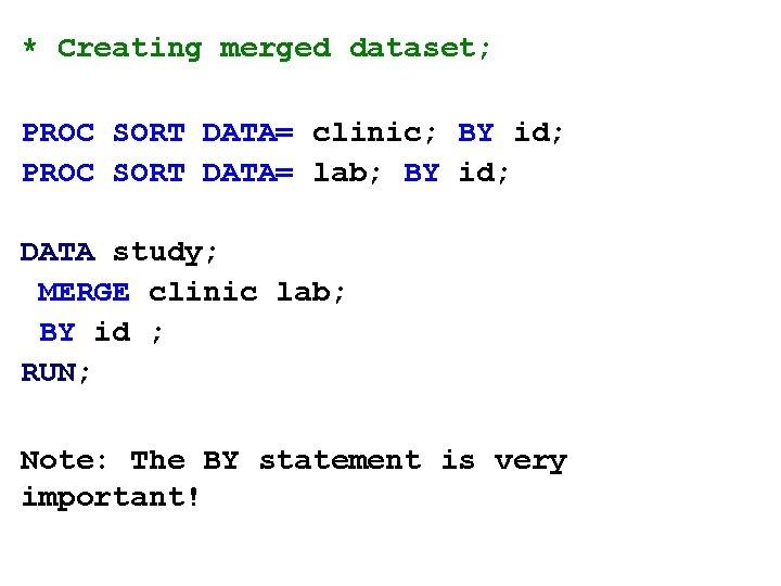 * Creating merged dataset; PROC SORT DATA= clinic; BY id; PROC SORT DATA= lab;
