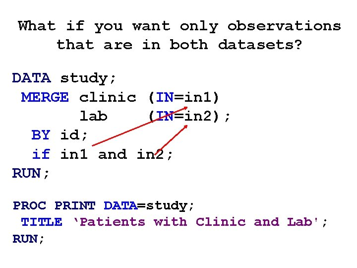 What if you want only observations that are in both datasets? DATA study; MERGE