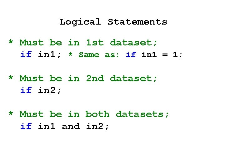 Logical Statements * Must be in 1 st dataset; if in 1; * Same