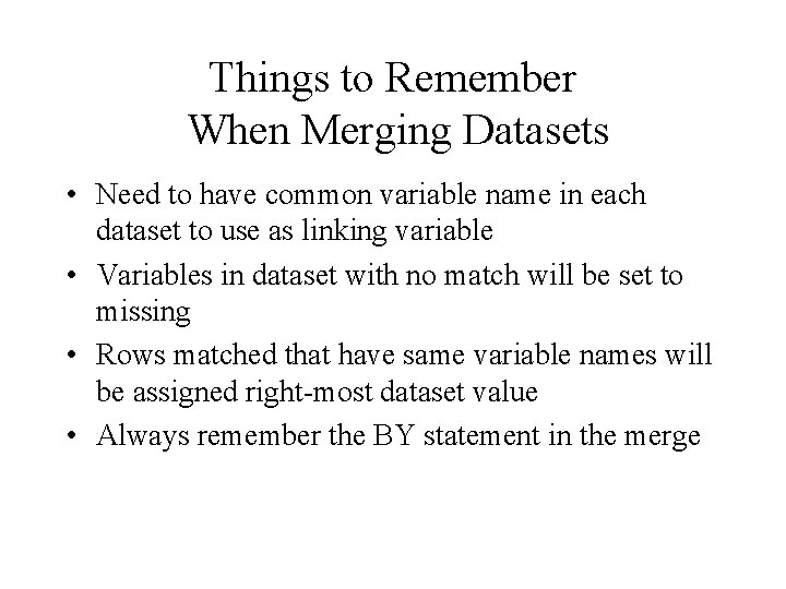 Things to Remember When Merging Datasets • Need to have common variable name in