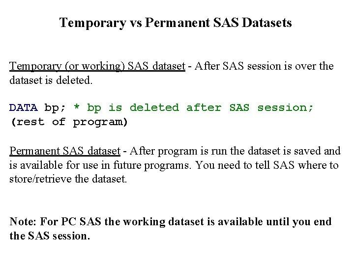 Temporary vs Permanent SAS Datasets Temporary (or working) SAS dataset - After SAS session