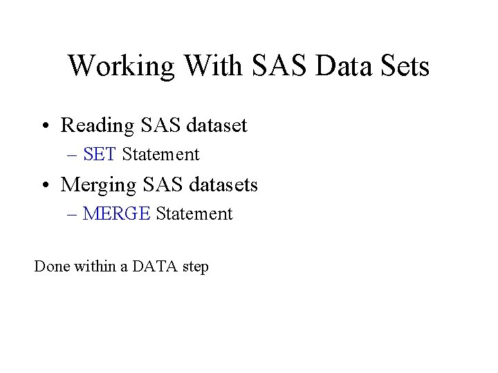 Working With SAS Data Sets • Reading SAS dataset – SET Statement • Merging