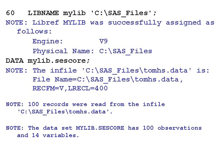 60 LIBNAME mylib 'C: SAS_Files'; NOTE: Libref MYLIB was successfully assigned as follows: Engine:
