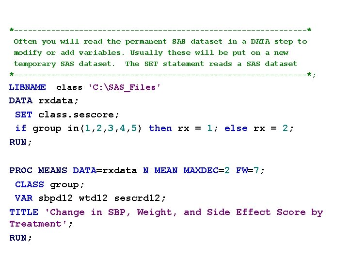 *--------------------------------* Often you will read the permanent SAS dataset in a DATA step to