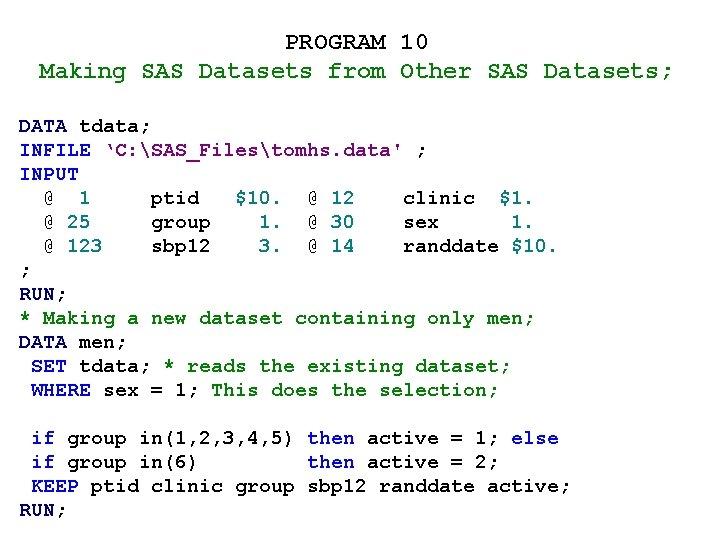 PROGRAM 10 Making SAS Datasets from Other SAS Datasets; DATA tdata; INFILE 'C: SAS_Filestomhs.