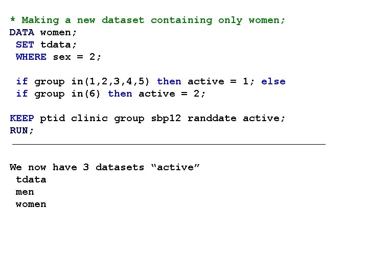* Making a new dataset containing only women; DATA women; SET tdata; WHERE sex