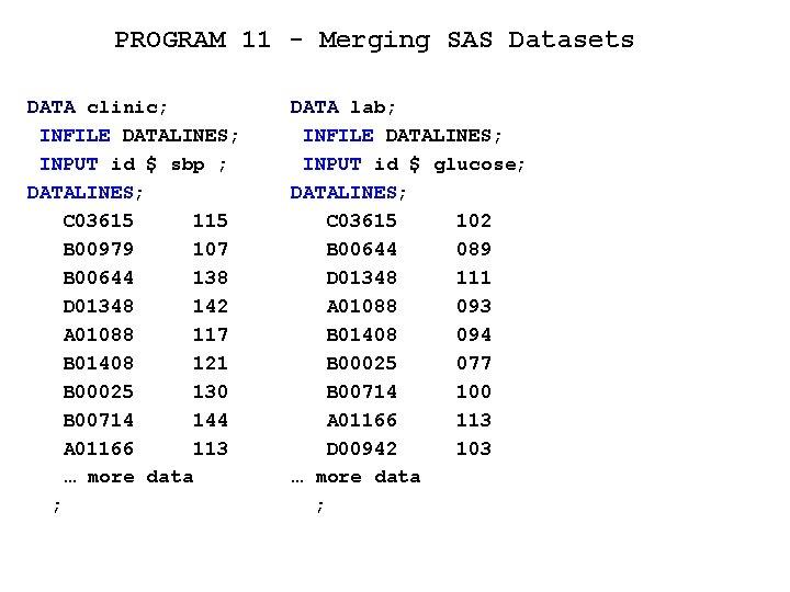 PROGRAM 11 - Merging SAS Datasets DATA clinic; INFILE DATALINES; INPUT id $ sbp