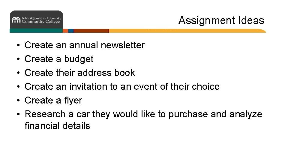 Assignment Ideas • • • Create an annual newsletter Create a budget Create their
