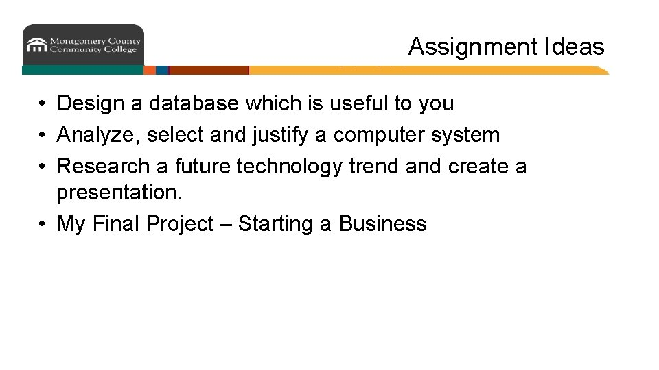 Assignment Ideas • Design a database which is useful to you • Analyze, select