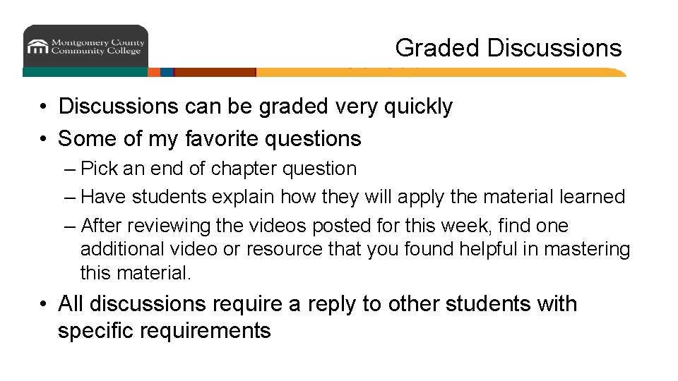 Graded Discussions • Discussions can be graded very quickly • Some of my favorite