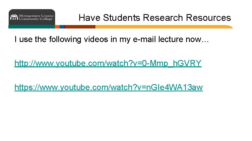 Have Students Research Resources I use the following videos in my e-mail lecture now…
