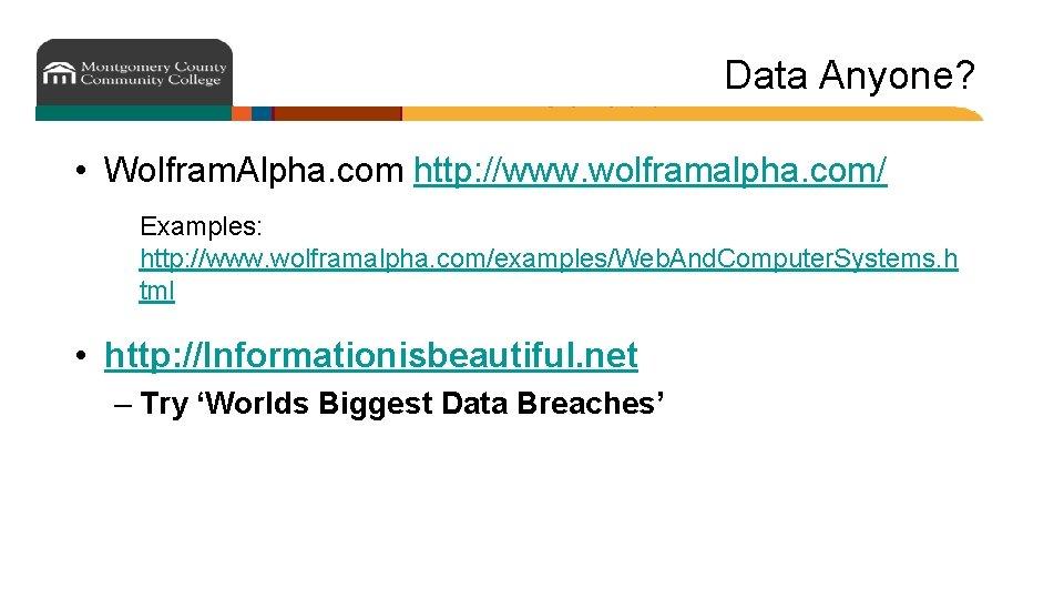 Data Anyone? • Wolfram. Alpha. com http: //www. wolframalpha. com/ Examples: http: //www. wolframalpha.