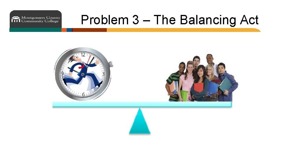 Problem 3 – The Balancing Act