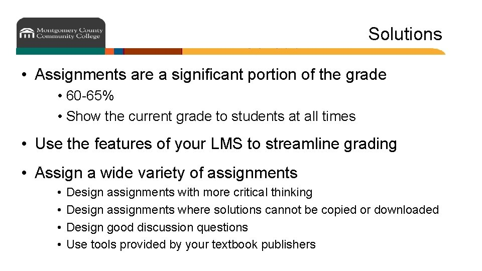 Solutions • Assignments are a significant portion of the grade • 60 -65% •