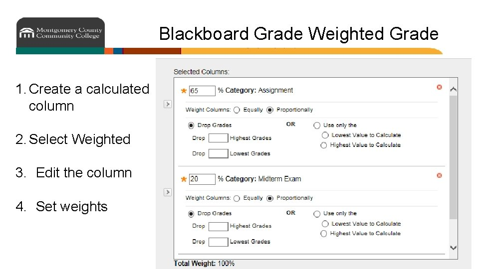 Blackboard Grade Weighted Grade 1. Create a calculated column 2. Select Weighted 3. Edit