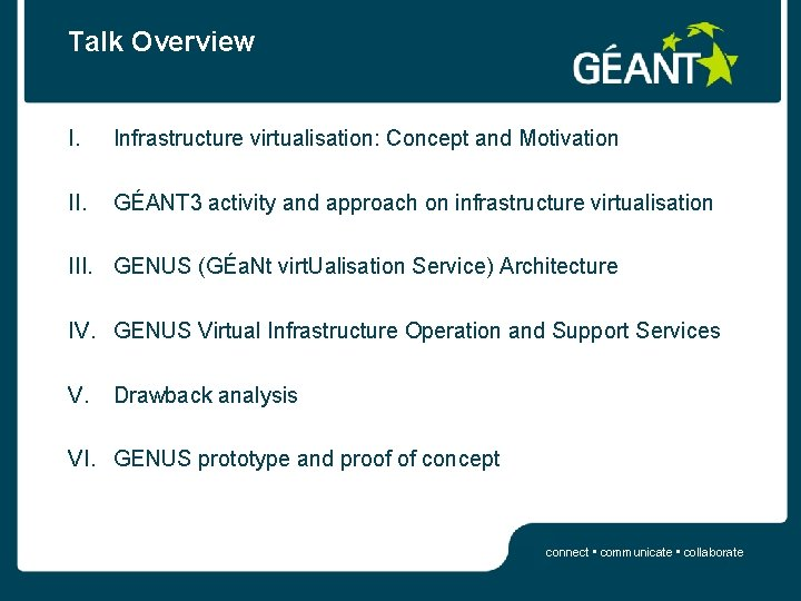 Talk Overview I. Infrastructure virtualisation: Concept and Motivation II. GÉANT 3 activity and approach