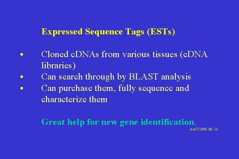 Expressed Sequence Tags (ESTs) • • • Cloned c. DNAs from various tissues (c.