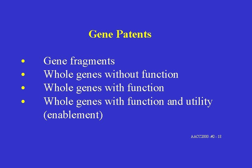 Gene Patents • • Gene fragments Whole genes without function Whole genes with function