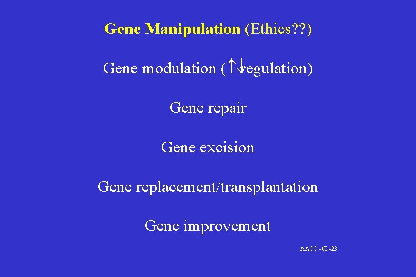 Gene Manipulation (Ethics? ? ) Gene modulation ( ¯regulation) Gene repair Gene excision Gene