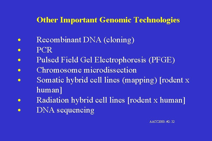 Other Important Genomic Technologies • • Recombinant DNA (cloning) PCR Pulsed Field Gel Electrophoresis