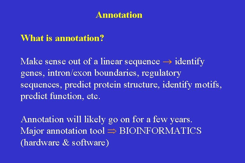 Annotation What is annotation? Make sense out of a linear sequence ® identify genes,