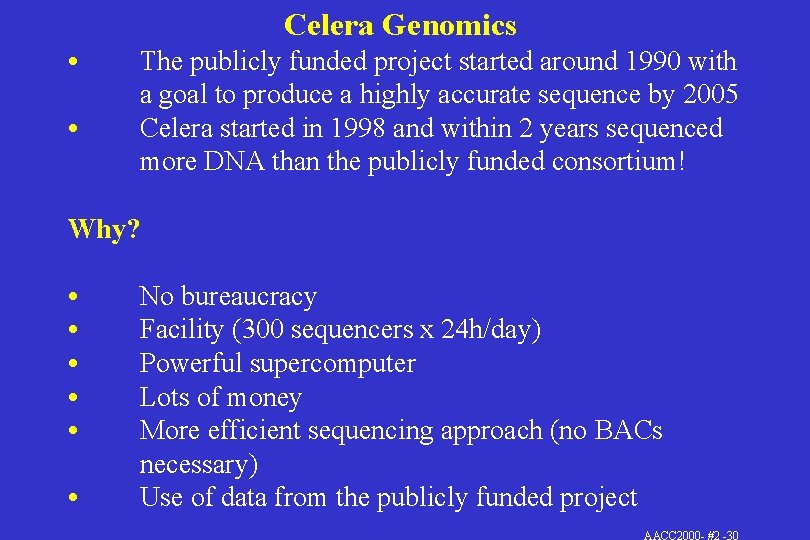 Celera Genomics • • The publicly funded project started around 1990 with a goal