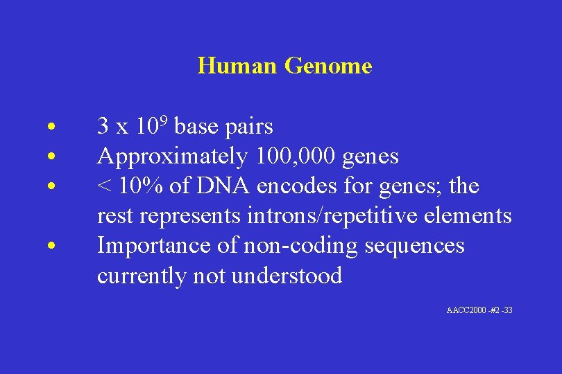 Human Genome • • 3 x 109 base pairs Approximately 100, 000 genes <