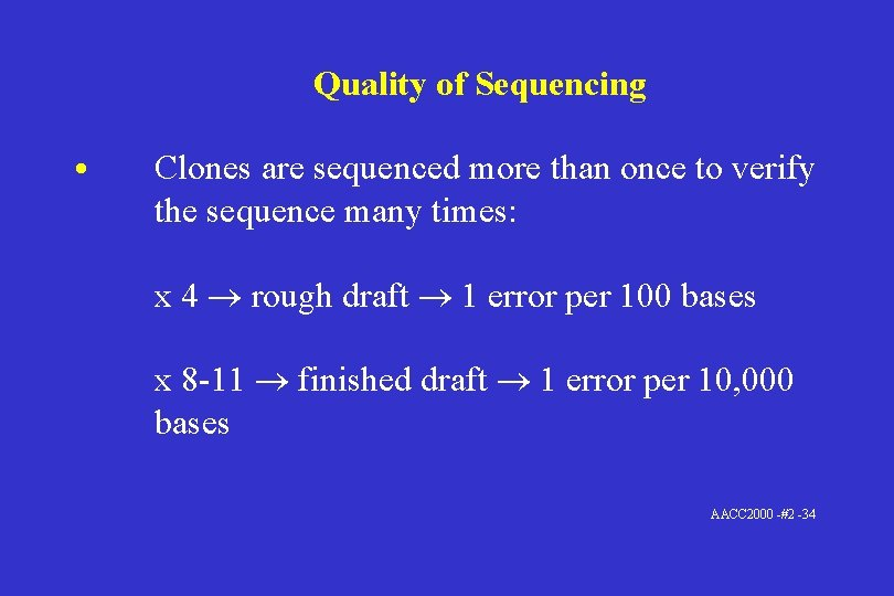 Quality of Sequencing • Clones are sequenced more than once to verify the sequence