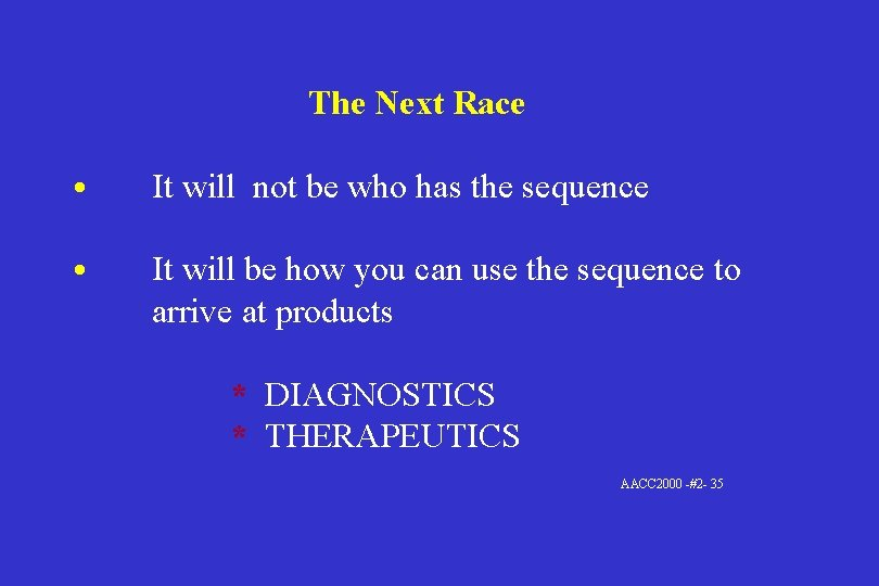 The Next Race • It will not be who has the sequence • It