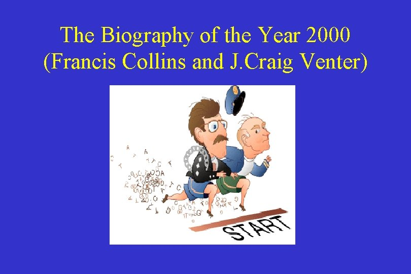The Biography of the Year 2000 (Francis Collins and J. Craig Venter)