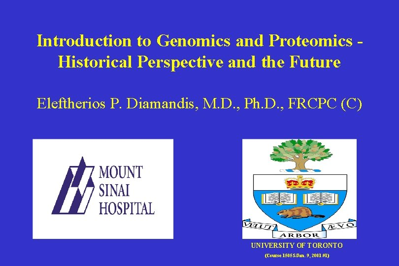 Introduction to Genomics and Proteomics Historical Perspective and the Future Eleftherios P. Diamandis, M.